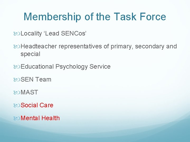 Membership of the Task Force Locality 'Lead SENCos' Headteacher representatives of primary, secondary and