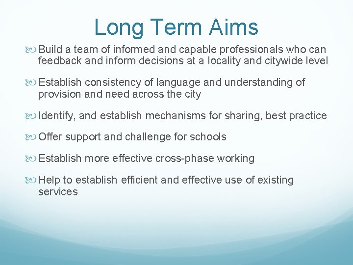 Long Term Aims Build a team of informed and capable professionals who can feedback