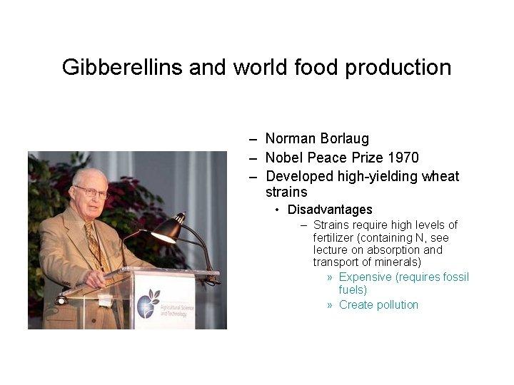 Gibberellins and world food production – Norman Borlaug – Nobel Peace Prize 1970 –
