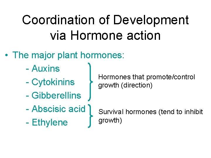 Coordination of Development via Hormone action • The major plant hormones: - Auxins Hormones