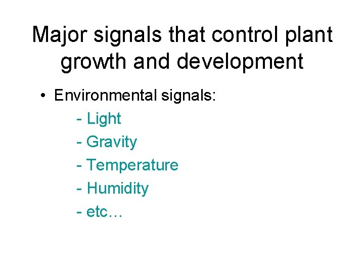 Major signals that control plant growth and development • Environmental signals: - Light -