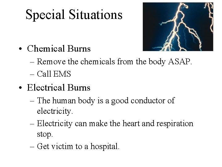 Special Situations • Chemical Burns – Remove the chemicals from the body ASAP. –