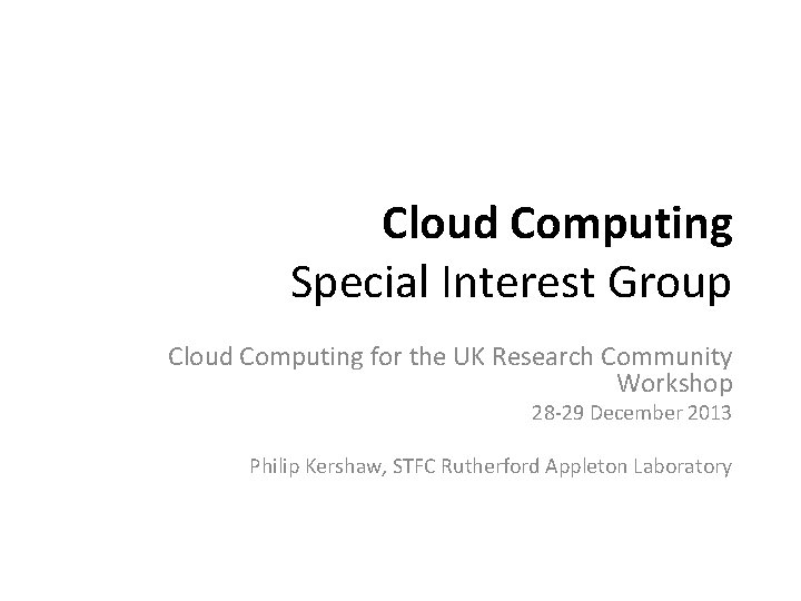Cloud Computing Special Interest Group Cloud Computing for the UK Research Community Workshop 28