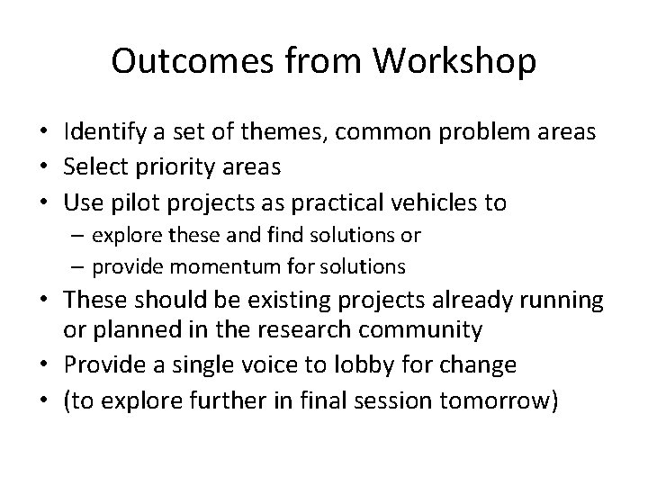 Outcomes from Workshop • Identify a set of themes, common problem areas • Select