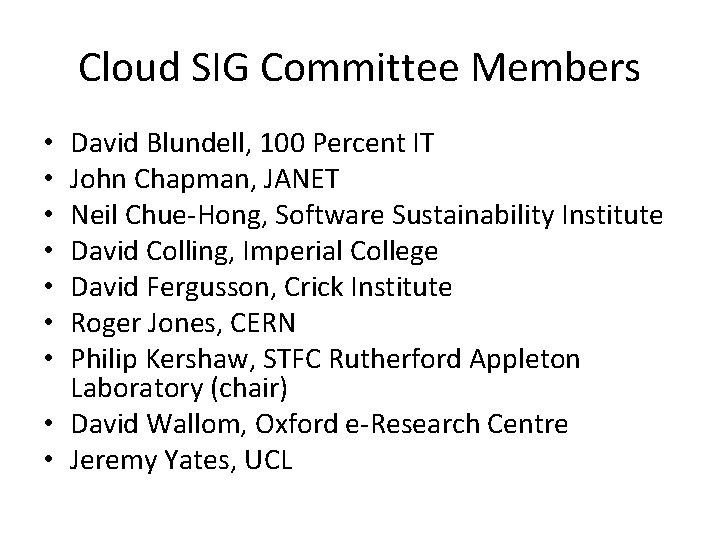 Cloud SIG Committee Members David Blundell, 100 Percent IT John Chapman, JANET Neil Chue-Hong,