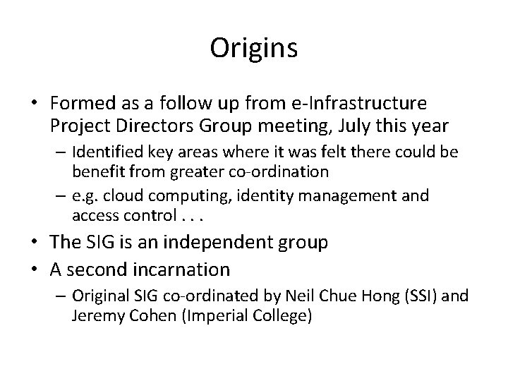 Origins • Formed as a follow up from e-Infrastructure Project Directors Group meeting, July