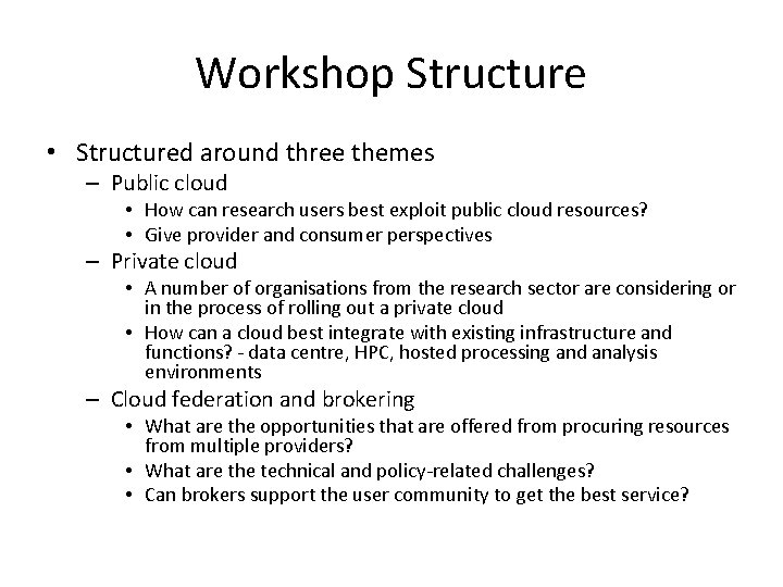 Workshop Structure • Structured around three themes – Public cloud • How can research