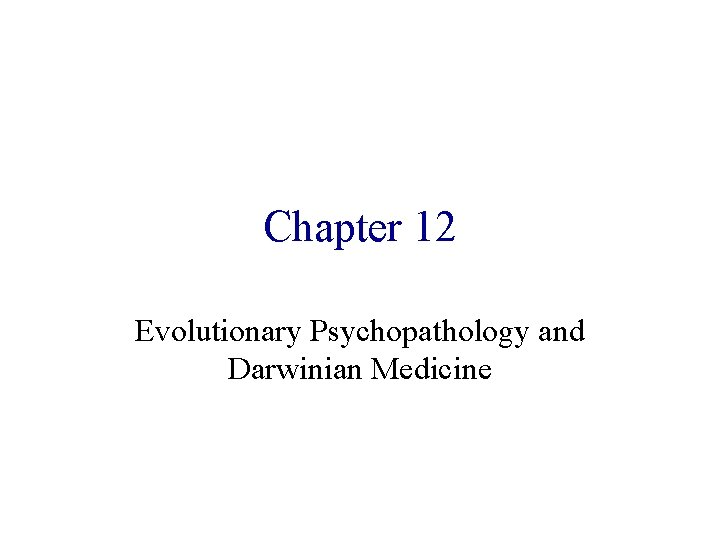 Chapter 12 Evolutionary Psychopathology and Darwinian Medicine