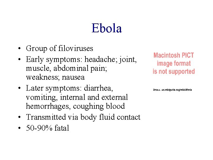 Ebola • Group of filoviruses • Early symptoms: headache; joint, muscle, abdominal pain; weakness;