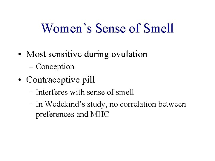 Women's Sense of Smell • Most sensitive during ovulation – Conception • Contraceptive pill