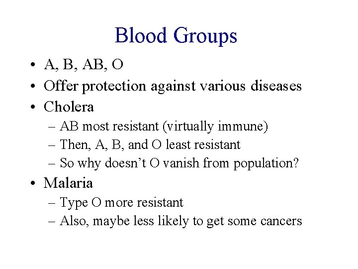 Blood Groups • A, B, AB, O • Offer protection against various diseases •