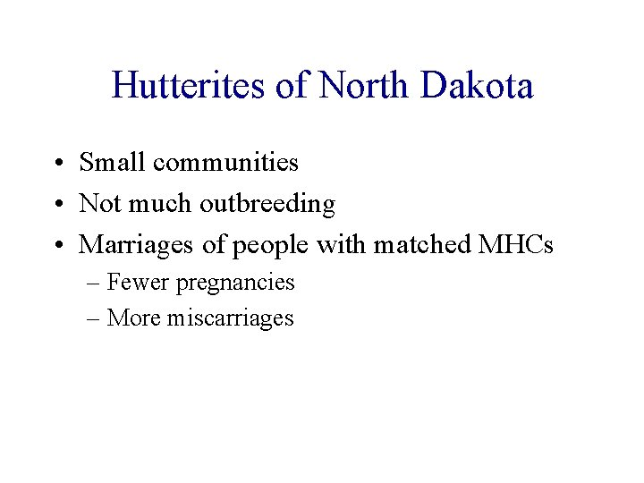 Hutterites of North Dakota • Small communities • Not much outbreeding • Marriages of