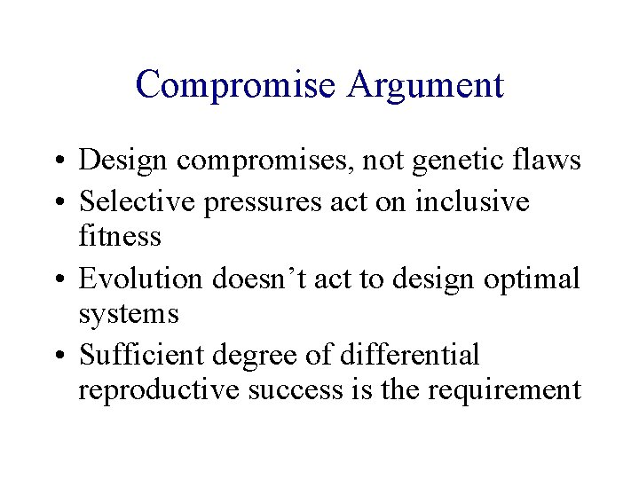 Compromise Argument • Design compromises, not genetic flaws • Selective pressures act on inclusive
