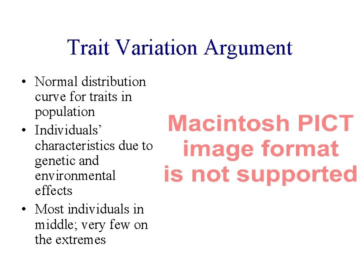 Trait Variation Argument • Normal distribution curve for traits in population • Individuals' characteristics