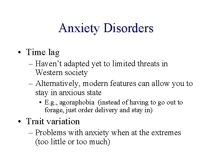 Anxiety Disorders • Time lag – Haven't adapted yet to limited threats in Western