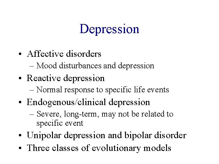 Depression • Affective disorders – Mood disturbances and depression • Reactive depression – Normal