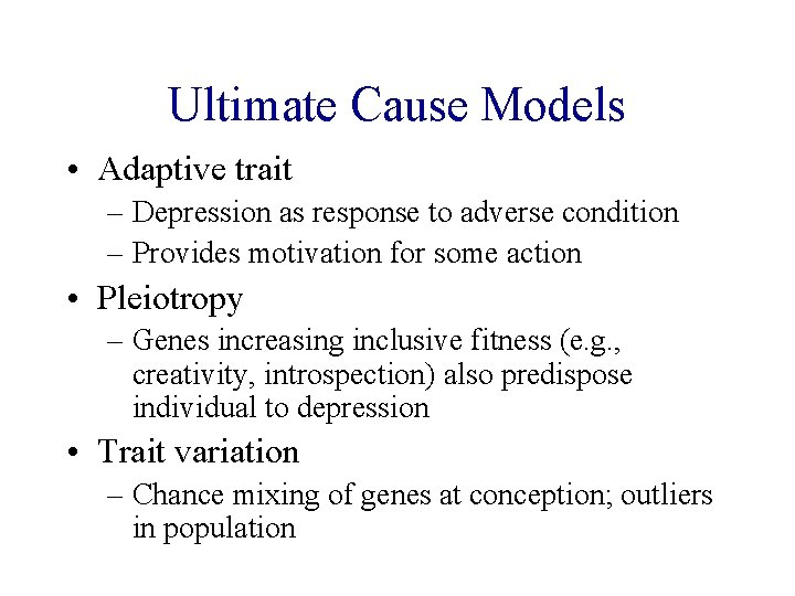 Ultimate Cause Models • Adaptive trait – Depression as response to adverse condition –