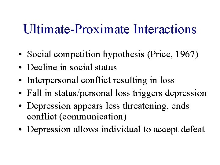 Ultimate-Proximate Interactions • • • Social competition hypothesis (Price, 1967) Decline in social status