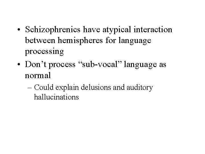 • Schizophrenics have atypical interaction between hemispheres for language processing • Don't process