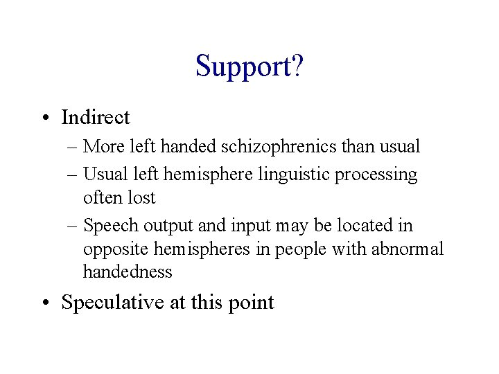 Support? • Indirect – More left handed schizophrenics than usual – Usual left hemisphere