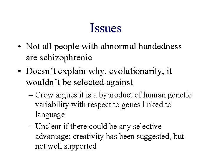 Issues • Not all people with abnormal handedness are schizophrenic • Doesn't explain why,
