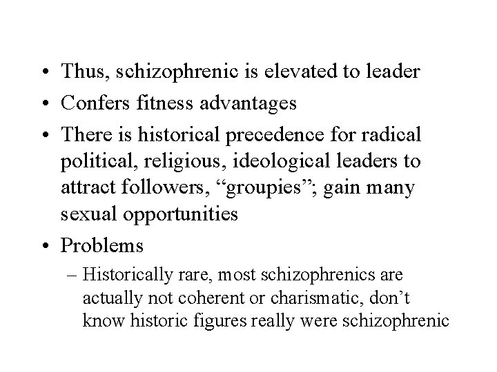 • Thus, schizophrenic is elevated to leader • Confers fitness advantages • There