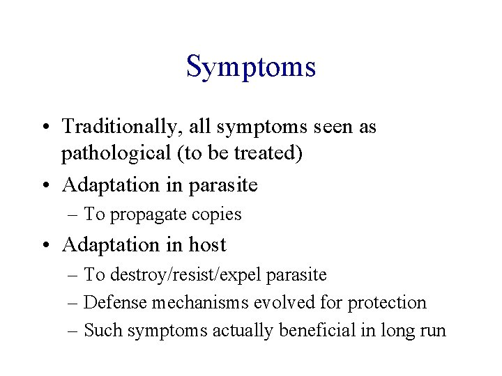 Symptoms • Traditionally, all symptoms seen as pathological (to be treated) • Adaptation in