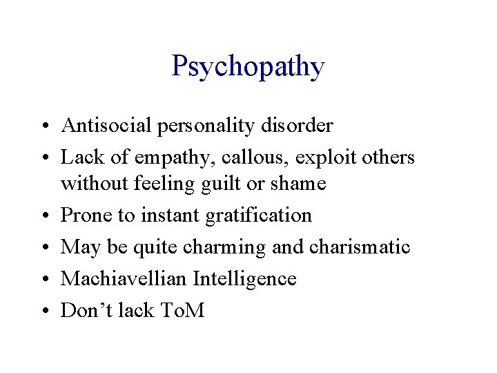 Psychopathy • Antisocial personality disorder • Lack of empathy, callous, exploit others without feeling