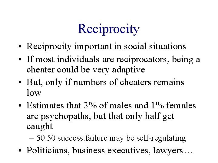 Reciprocity • Reciprocity important in social situations • If most individuals are reciprocators, being