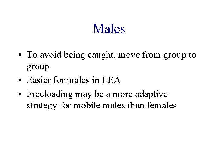 Males • To avoid being caught, move from group to group • Easier for