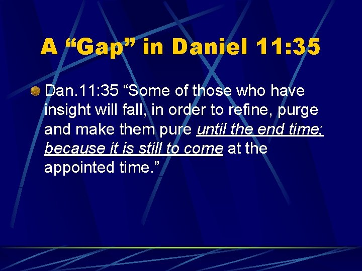 """A """"Gap"""" in Daniel 11: 35 Dan. 11: 35 """"Some of those who have"""