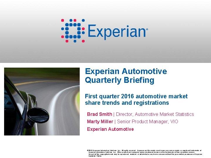 Experian Automotive Quarterly Briefing First quarter 2016 automotive market share trends and registrations Brad