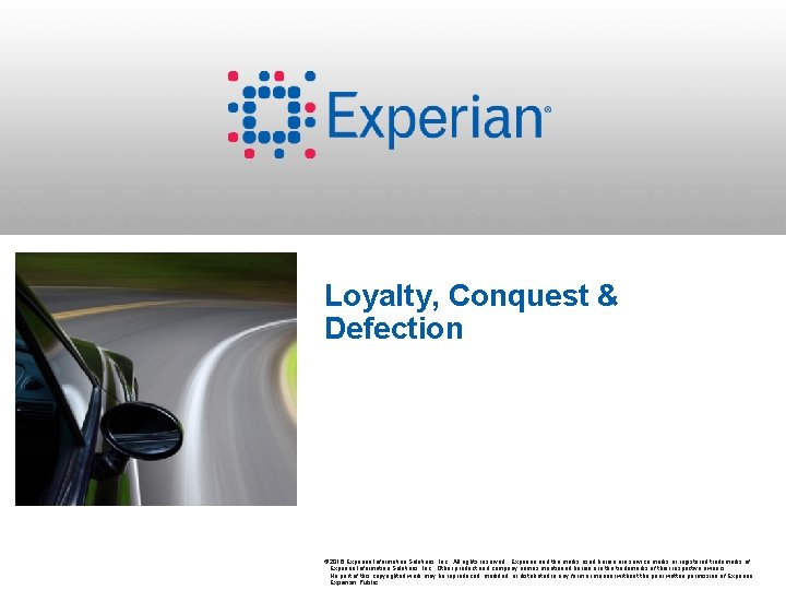 Loyalty, Conquest & Defection © 2016 Experian Information Solutions, Inc. All rights reserved. Experian