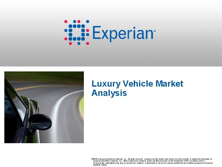Luxury Vehicle Market Analysis © 2016 Experian Information Solutions, Inc. All rights reserved. Experian