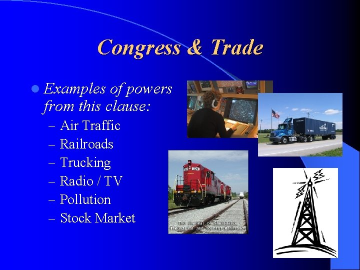 Congress & Trade l Examples of powers from this clause: – – – Air