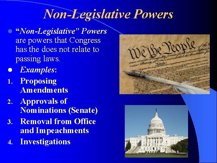 """Non-Legislative Powers l l 1. 2. 3. 4. """"Non-Legislative"""" Powers are powers that Congress"""