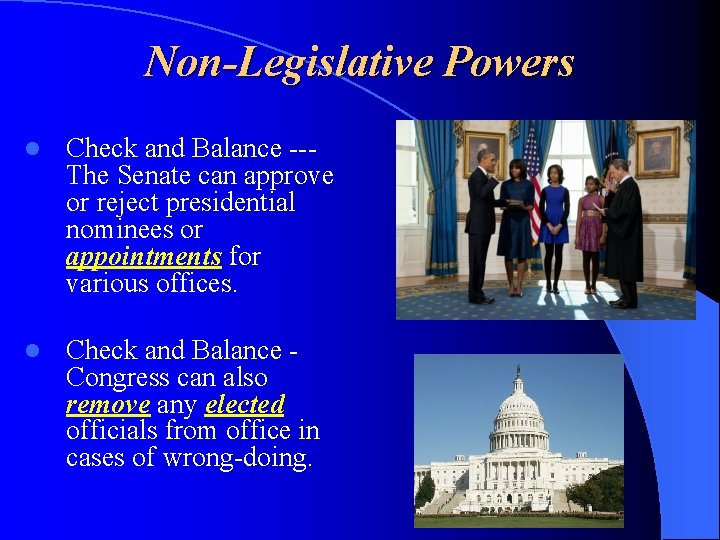 Non-Legislative Powers l Check and Balance --The Senate can approve or reject presidential nominees