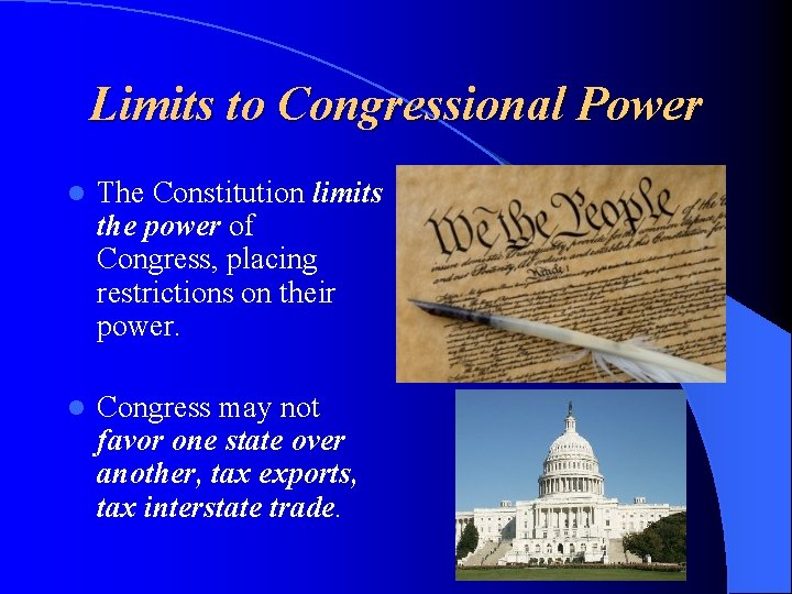 Limits to Congressional Power l The Constitution limits the power of Congress, placing restrictions