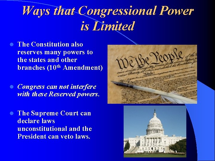 Ways that Congressional Power is Limited l The Constitution also reserves many powers to