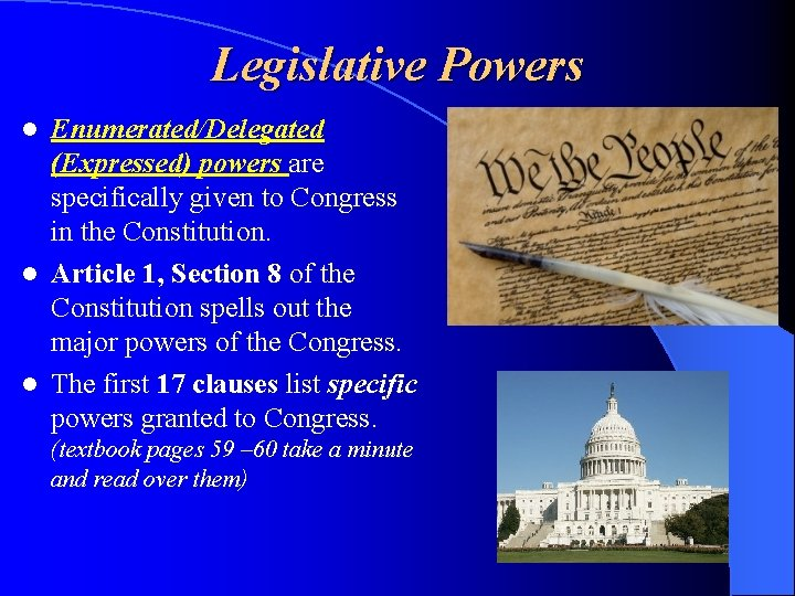 Legislative Powers Enumerated/Delegated (Expressed) powers are specifically given to Congress in the Constitution. l