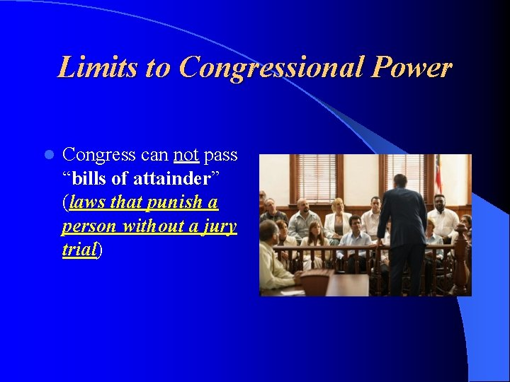 """Limits to Congressional Power l Congress can not pass """"bills of attainder"""" (laws that"""