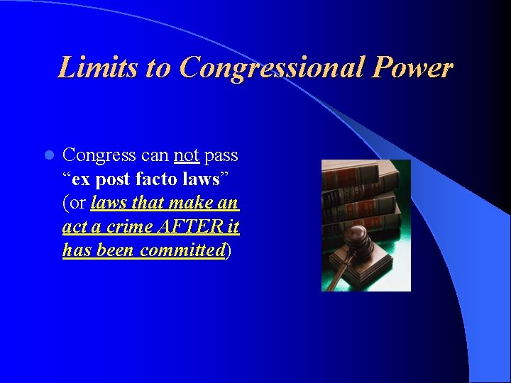 """Limits to Congressional Power l Congress can not pass """"ex post facto laws"""" (or"""