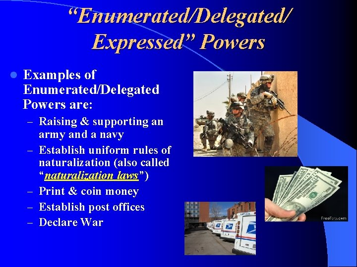 """""""Enumerated/Delegated/ Expressed"""" Powers l Examples of Enumerated/Delegated Powers are: – Raising & supporting an"""