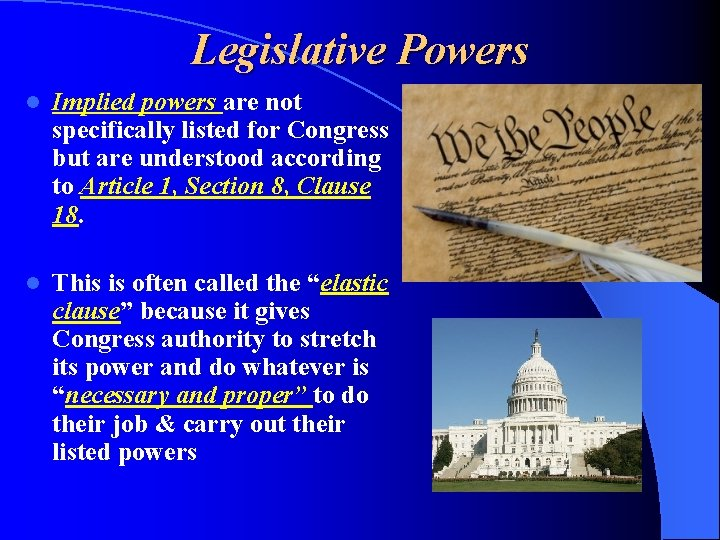 Legislative Powers l Implied powers are not specifically listed for Congress but are understood