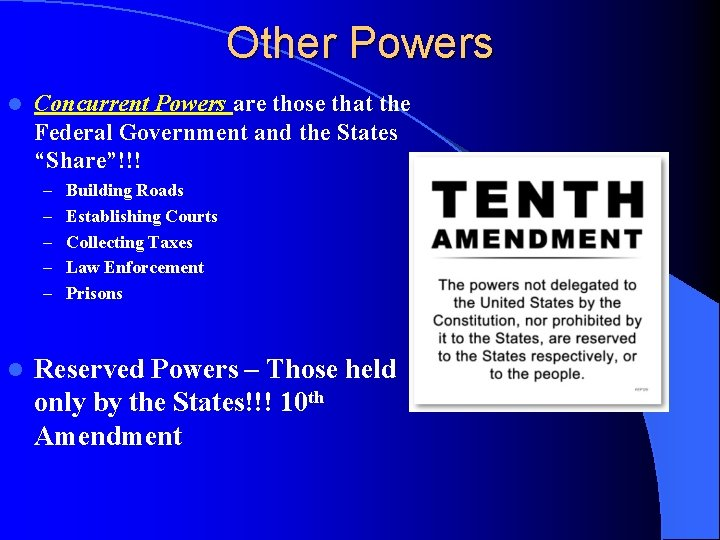 Other Powers l Concurrent Powers are those that the Federal Government and the States