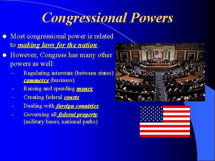 Congressional Powers Most congressional power is related to making laws for the nation. l