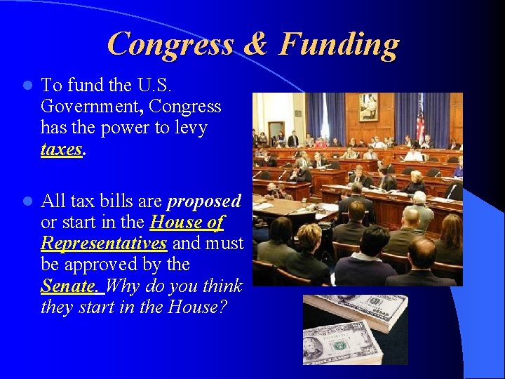 Congress & Funding l To fund the U. S. Government, Congress has the power