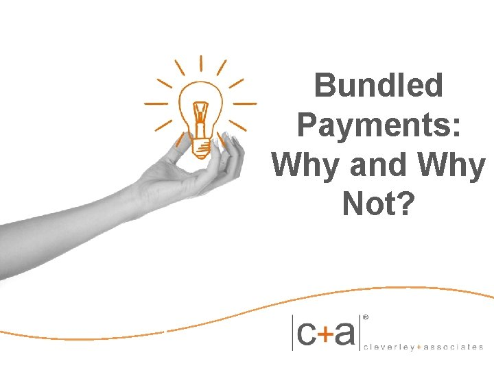 Bundled Payments: Why and Why Not?