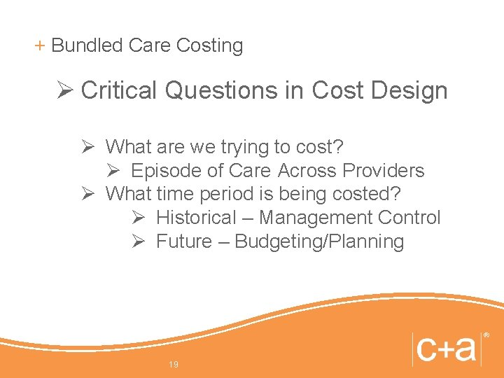 + Bundled Care Costing Ø Critical Questions in Cost Design Ø What are we
