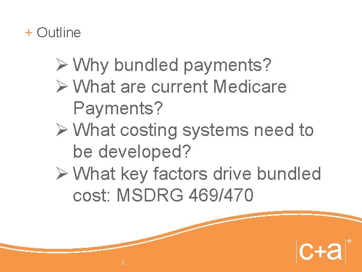 + Outline Ø Why bundled payments? Ø What are current Medicare Payments? Ø What